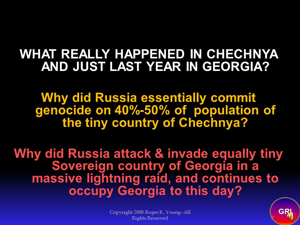 Understaning the importance of controlling oil supplies…helps explain the recent Georgia and Chechnya Russian invasions. Copyright 2008 Roger K. Young