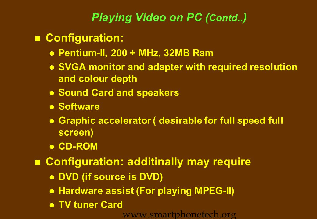 Playing Video on PC n Pentium and Power PC based personal computers are capable of playing full motion video of different qualities.