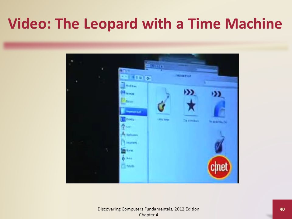 Video: The Leopard with a Time Machine Discovering Computers Fundamentals, 2012 Edition Chapter 4 40
