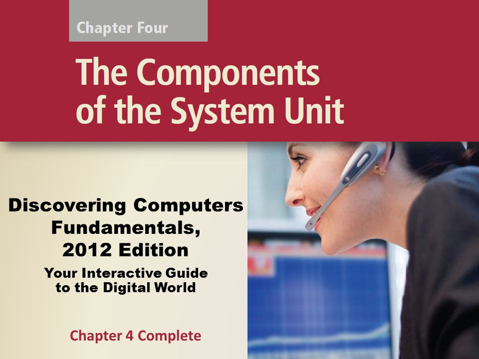 Discovering Computers Fundamentals, 2012 Edition Your Interactive Guide to the Digital World Chapter 4 Complete