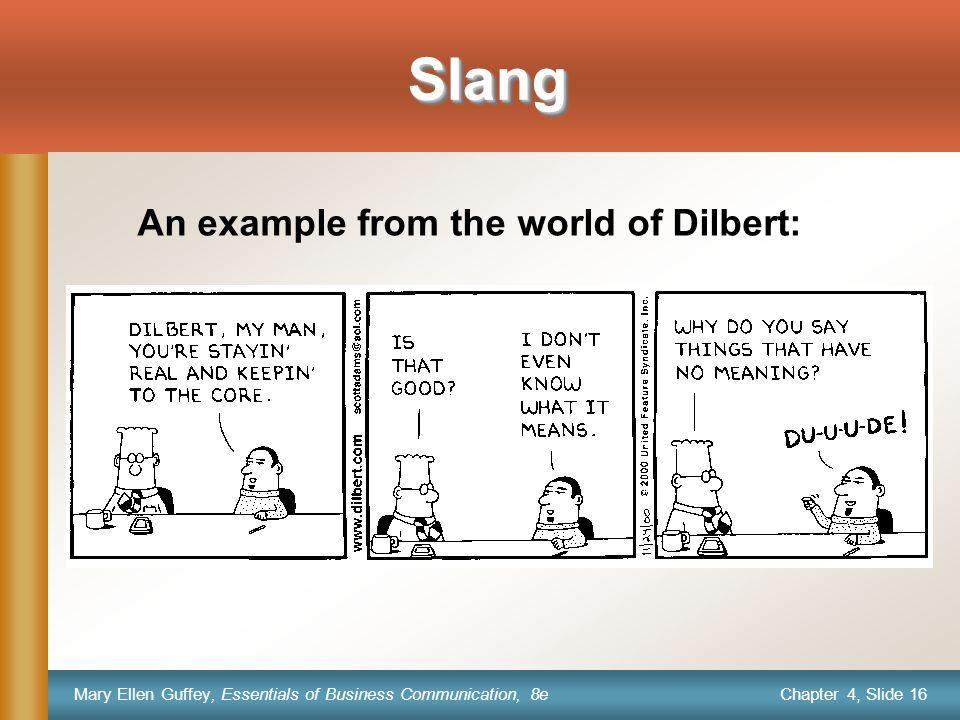 Chapter 4, Slide 16 Mary Ellen Guffey, Essentials of Business Communication, 8e SlangSlang An example from the world of Dilbert: