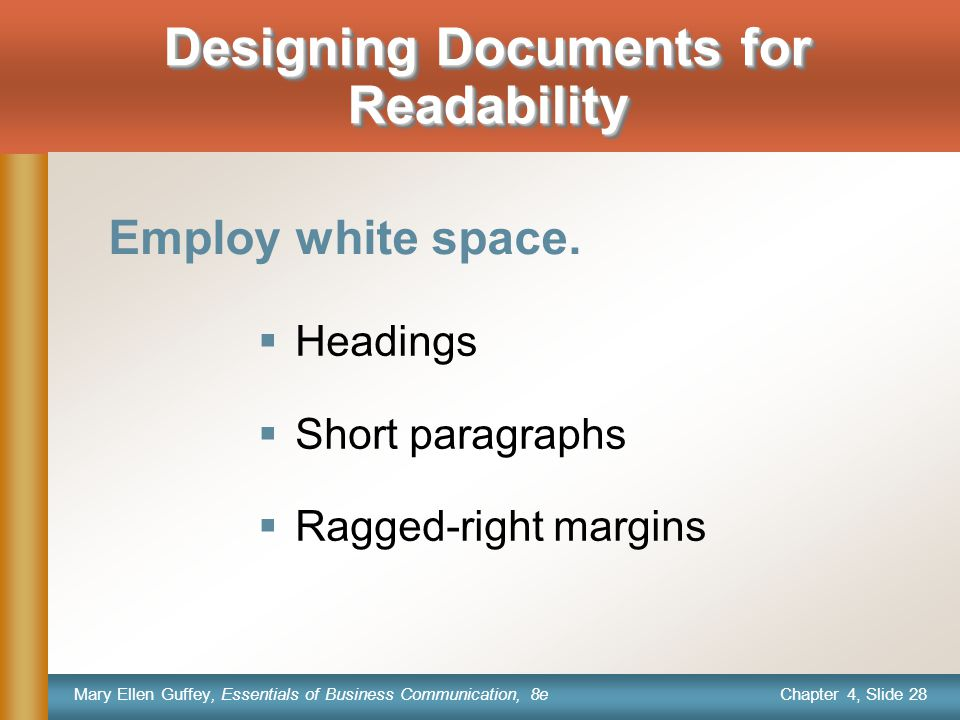Chapter 4, Slide 28 Mary Ellen Guffey, Essentials of Business Communication, 8e Designing Documents for Readability Employ white space.