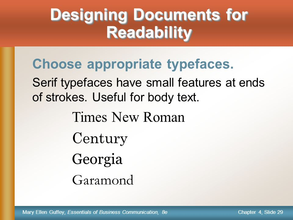 Chapter 4, Slide 29 Mary Ellen Guffey, Essentials of Business Communication, 8e Choose appropriate typefaces.