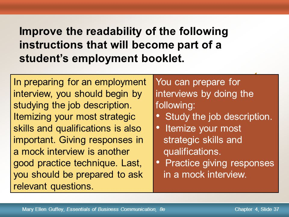 Chapter 1, Slide 37 Mary Ellen Guffey, Essentials of Business Communication, 8e Chapter 4, Slide 37 Mary Ellen Guffey, Essentials of Business Communication, 8e Quick Check You can prepare for interviews by doing the following: Study the job description.
