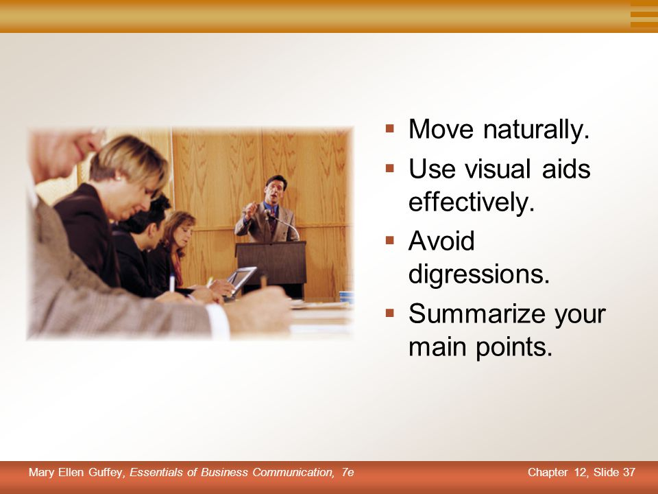 Chapter 12, Slide 37 Mary Ellen Guffey, Essentials of Business Communication, 7e  Move naturally.