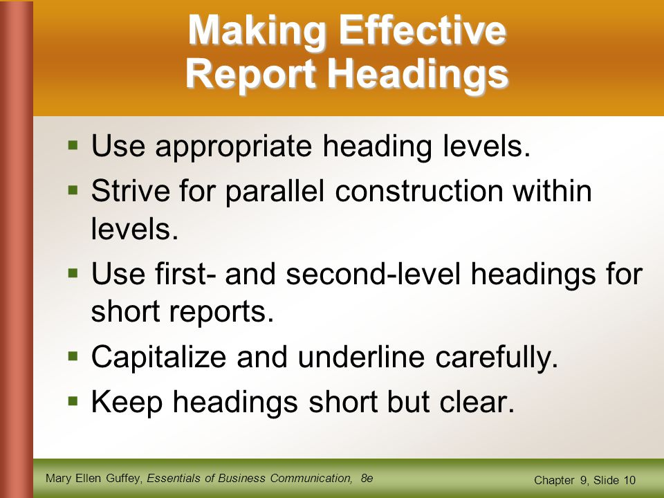 Mary Ellen Guffey, Essentials of Business Communication, 8e Chapter 9, Slide 10 Making Effective Report Headings  Use appropriate heading levels.