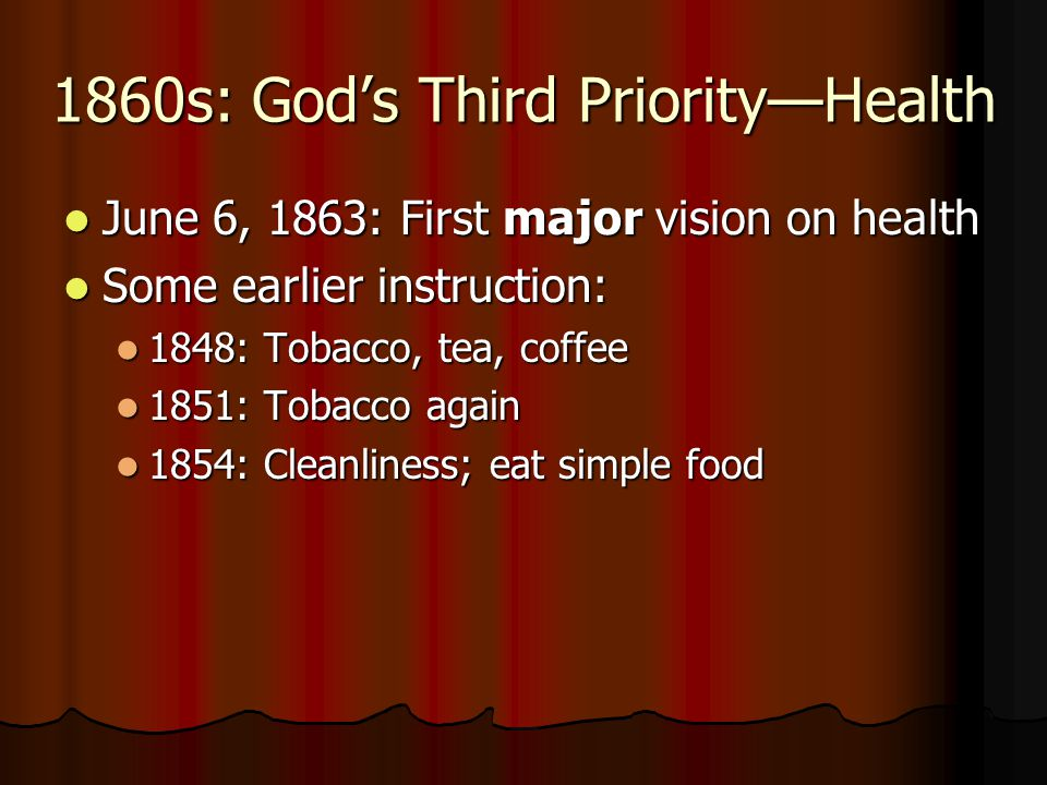 1860s: God's Third Priority—Health June 6, 1863: First major vision on health June 6, 1863: First major vision on health Some earlier instruction: Som