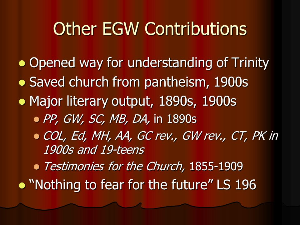 Other EGW Contributions Opened way for understanding of Trinity Opened way for understanding of Trinity Saved church from pantheism, 1900s Saved churc