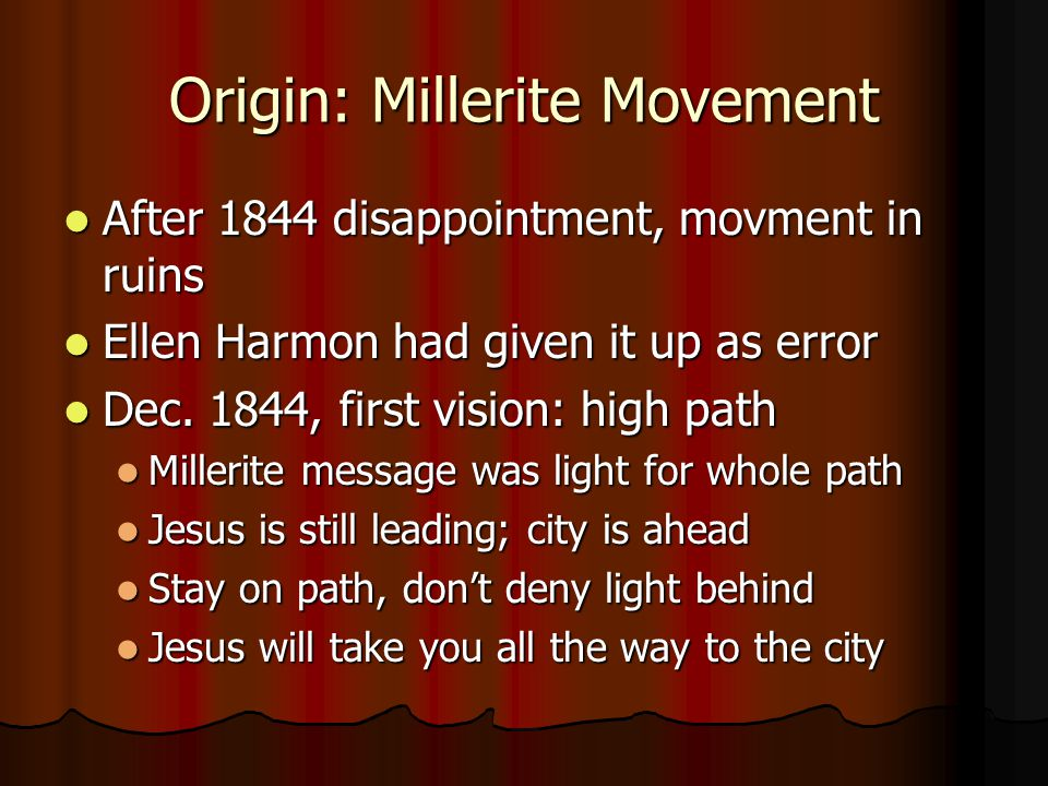 Origin: Millerite Movement After 1844 disappointment, movment in ruins After 1844 disappointment, movment in ruins Ellen Harmon had given it up as err