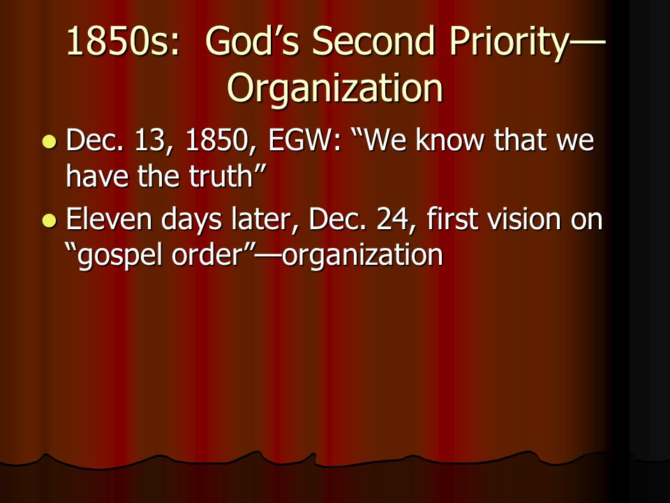 """1850s: God's Second Priority— Organization Dec. 13, 1850, EGW: """"We know that we have the truth"""" Dec. 13, 1850, EGW: """"We know that we have the truth"""" E"""