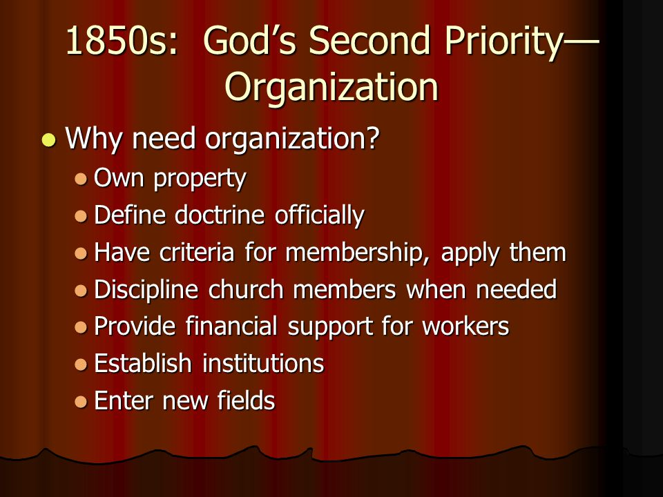 1850s: God's Second Priority— Organization Why need organization? Why need organization? Own property Own property Define doctrine officially Define d