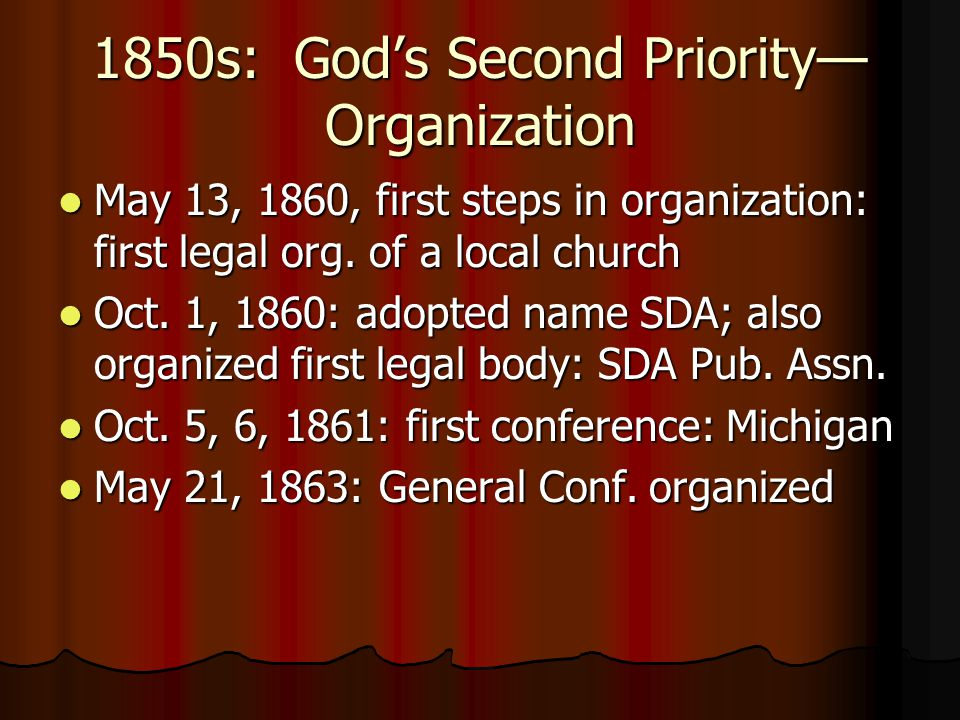 1850s: God's Second Priority— Organization May 13, 1860, first steps in organization: first legal org. of a local church May 13, 1860, first steps in