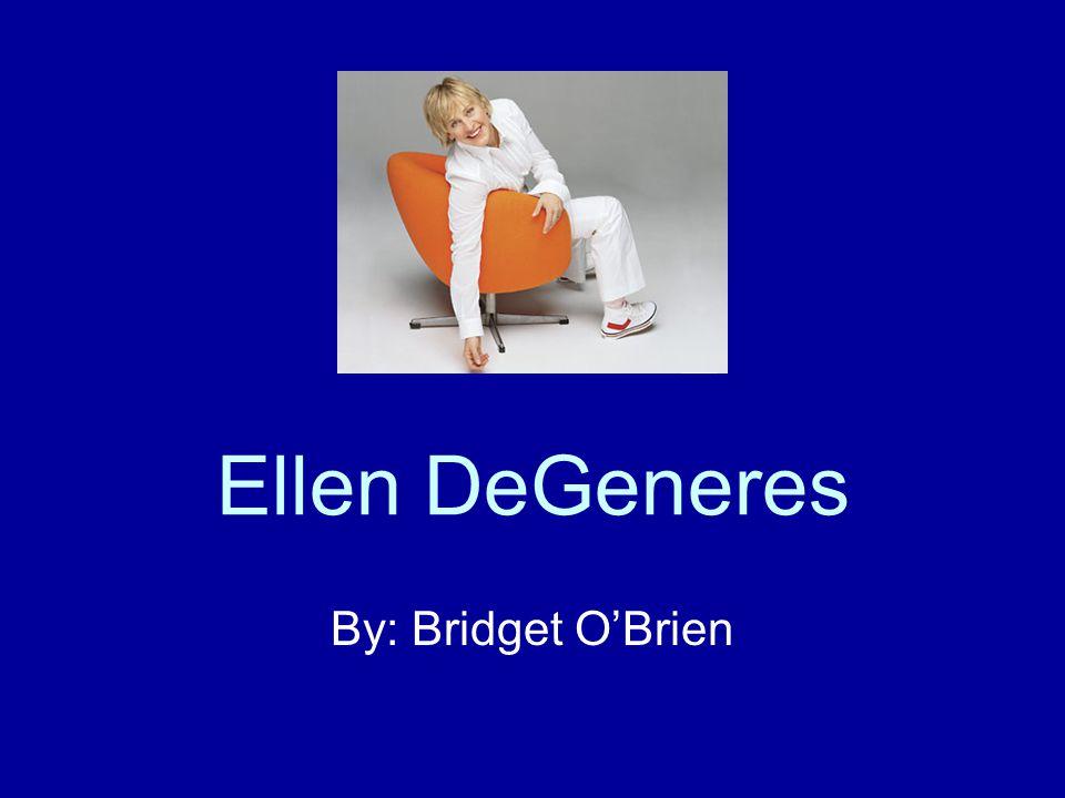 Ellen DeGeneres By: Bridget O'Brien