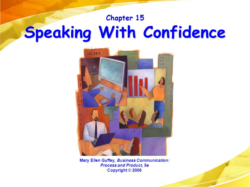 Chapter 15 Speaking With Confidence Mary Ellen Guffey, Business Communication: Process and Product, 5e Copyright © 2006