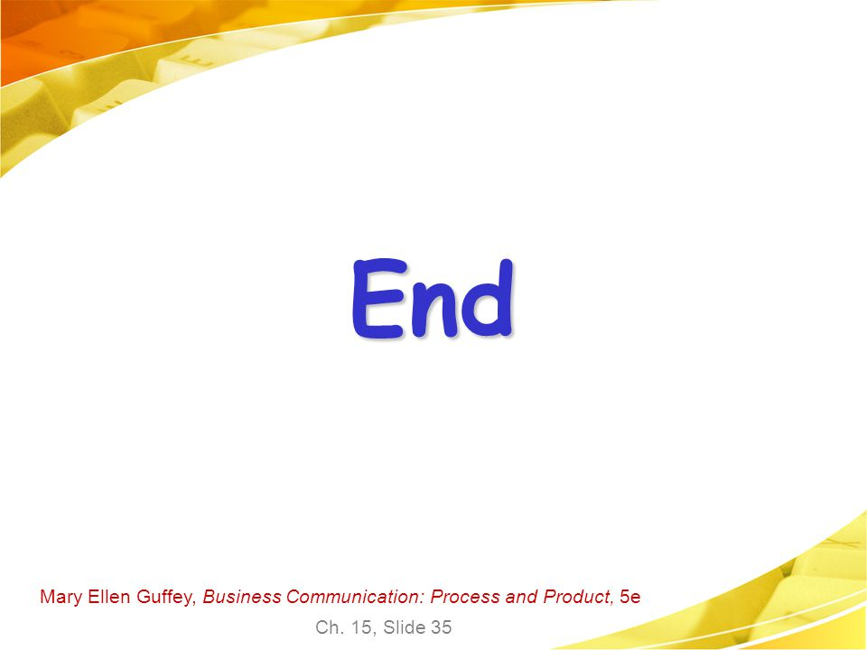 Mary Ellen Guffey, Business Communication: Process and Product, 5e Ch. 15, Slide 35 End