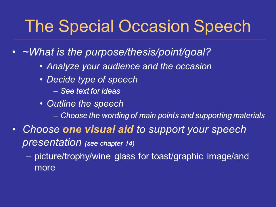 The Special Occasion Speech ~What is the purpose/thesis/point/goal.
