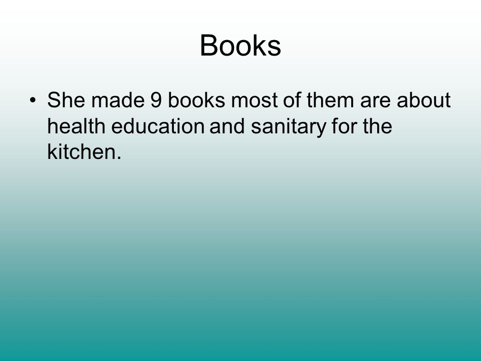 Books She made 9 books most of them are about health education and sanitary for the kitchen.