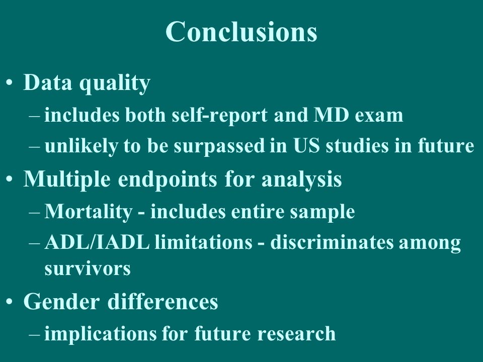 Conclusions Data quality –includes both self-report and MD exam –unlikely to be surpassed in US studies in future Multiple endpoints for analysis –Mor