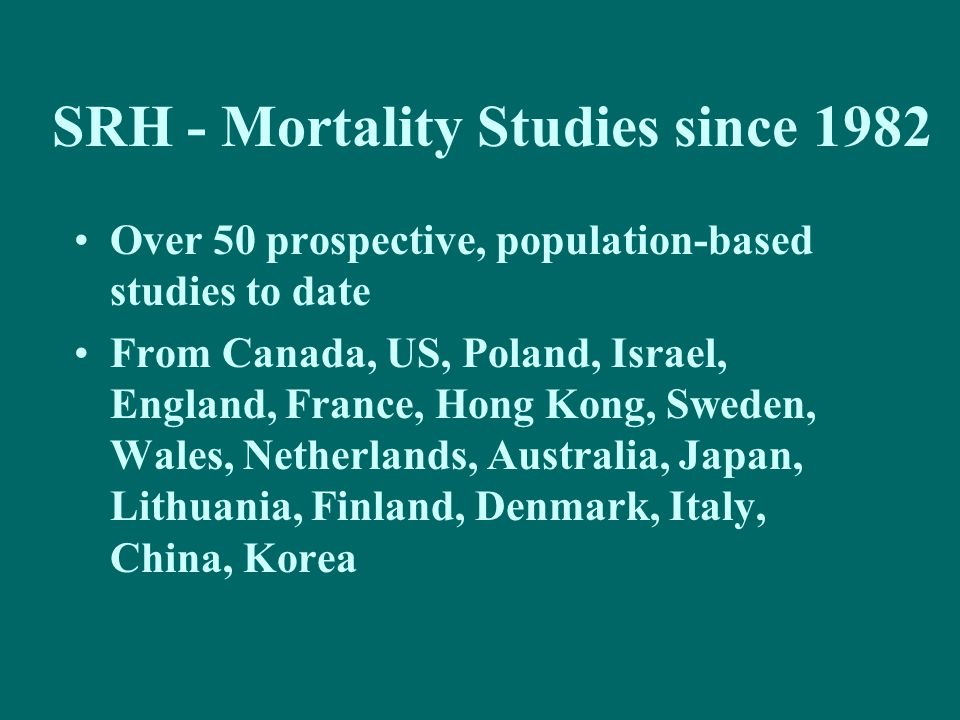 SRH - Mortality Studies since 1982 Over 50 prospective, population-based studies to date From Canada, US, Poland, Israel, England, France, Hong Kong,