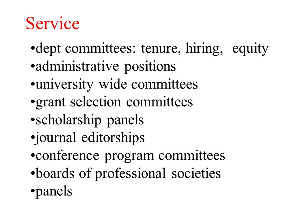 Service dept committees: tenure, hiring, equity administrative positions university wide committees grant selection committees scholarship panels journal editorships conference program committees boards of professional societies panels