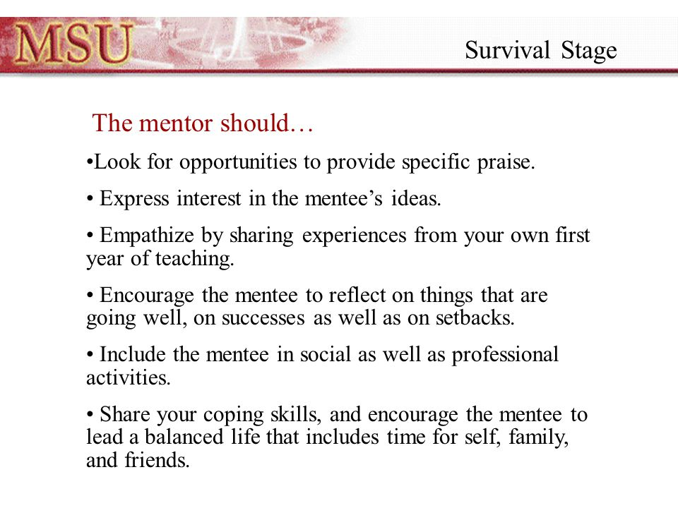 The mentor should… Look for opportunities to provide specific praise.