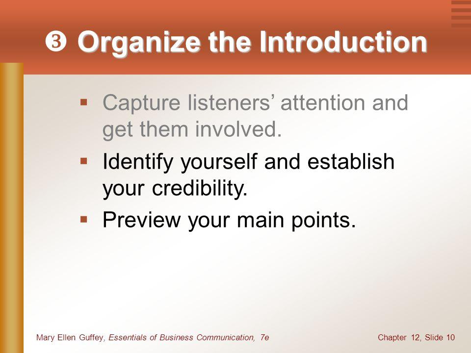 Chapter 12, Slide 10Mary Ellen Guffey, Essentials of Business Communication, 7e Organize the Introduction  Organize the Introduction  Capture listen