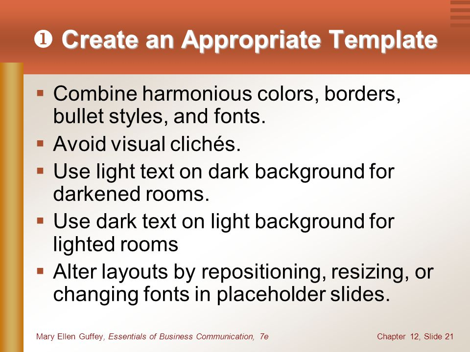 Chapter 12, Slide 21Mary Ellen Guffey, Essentials of Business Communication, 7e Create an Appropriate Template  Create an Appropriate Template  Combine harmonious colors, borders, bullet styles, and fonts.
