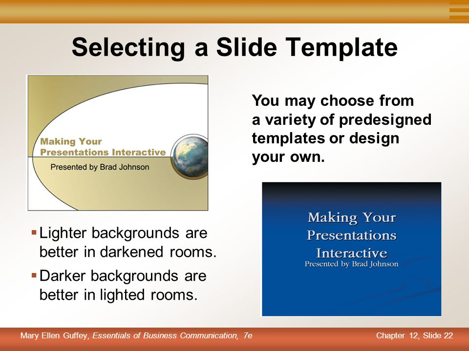 Chapter 12, Slide 22 Mary Ellen Guffey, Essentials of Business Communication, 7e Selecting a Slide Template You may choose from a variety of predesign