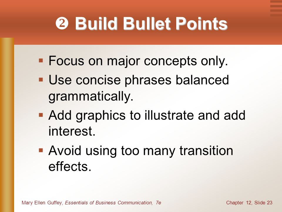 Chapter 12, Slide 23Mary Ellen Guffey, Essentials of Business Communication, 7e Build Bullet Points  Build Bullet Points  Focus on major concepts on