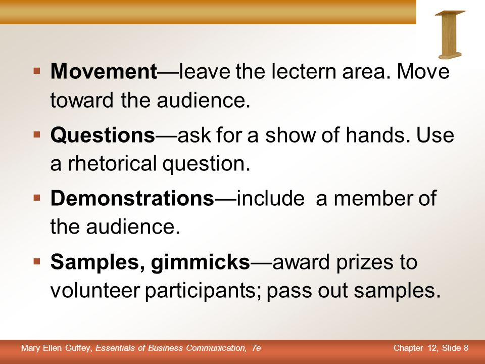 Chapter 12, Slide 8 Mary Ellen Guffey, Essentials of Business Communication, 7e  Movement—leave the lectern area. Move toward the audience.  Questio