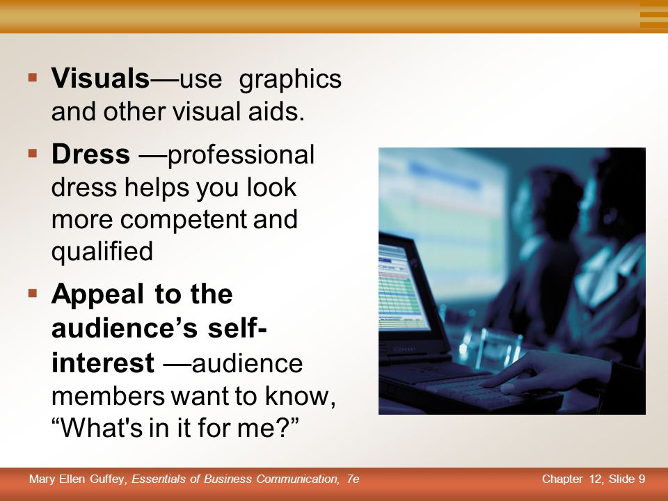 Chapter 12, Slide 9 Mary Ellen Guffey, Essentials of Business Communication, 7e  Visuals— use graphics and other visual aids.  Dress — professional