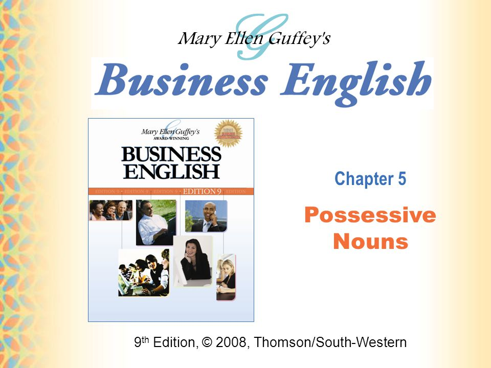 9 th Edition, © 2008, Thomson/South-Western Chapter 5 Possessive Nouns