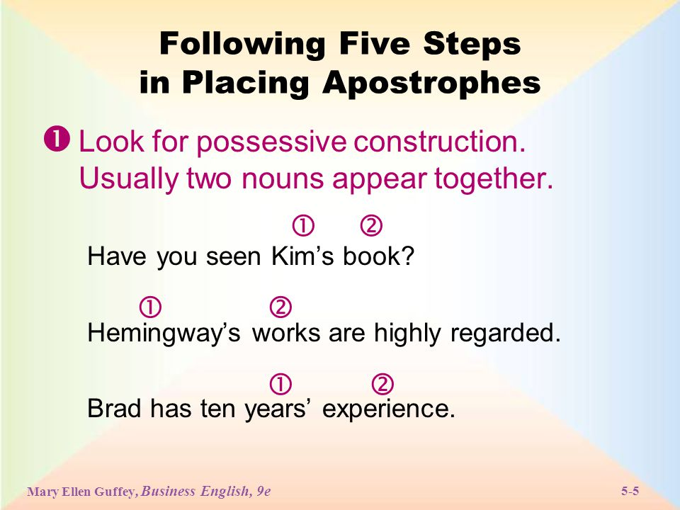 Mary Ellen Guffey, Business English, 9e 5-26 Adding to the Five Steps  Look for possessive construction (usually two nouns appear together).
