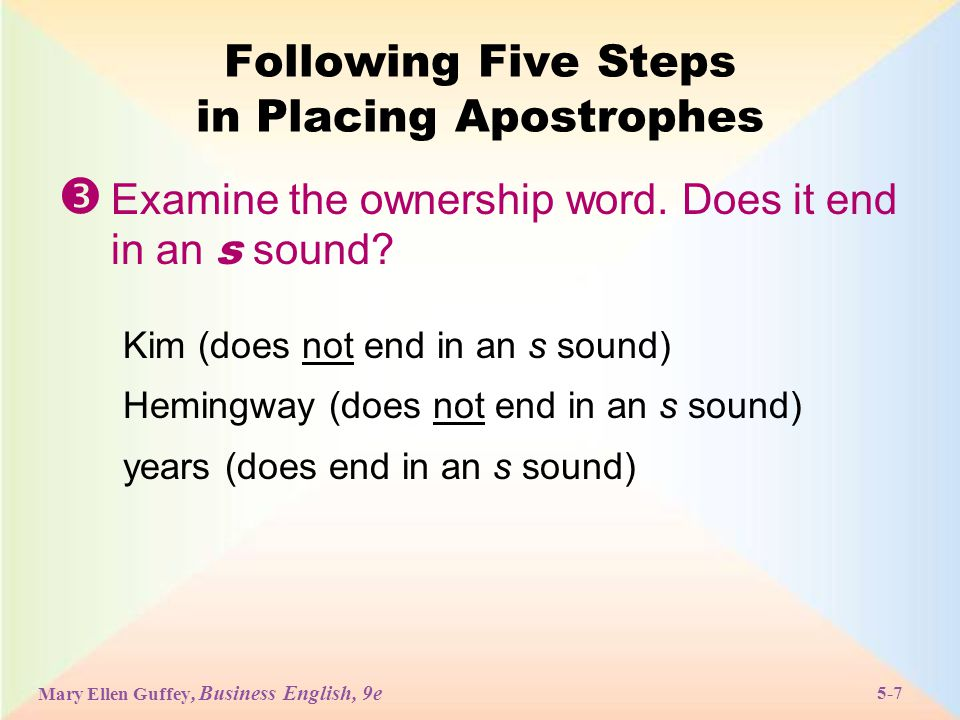 Mary Ellen Guffey, Business English, 9e 5-7 Following Five Steps in Placing Apostrophes  Examine the ownership word.