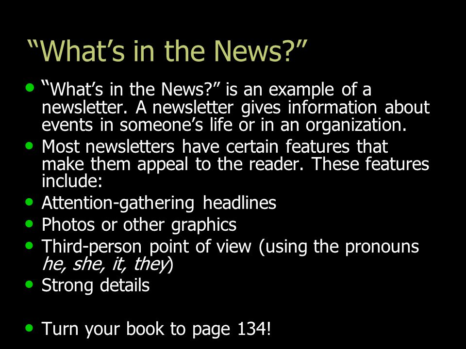 """What's in the News?"" "" What's in the News?"" is an example of a newsletter. A newsletter gives information about events in someone's life or in an org"