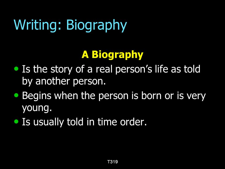 Writing: Biography A Biography Is the story of a real person's life as told by another person. Is the story of a real person's life as told by another