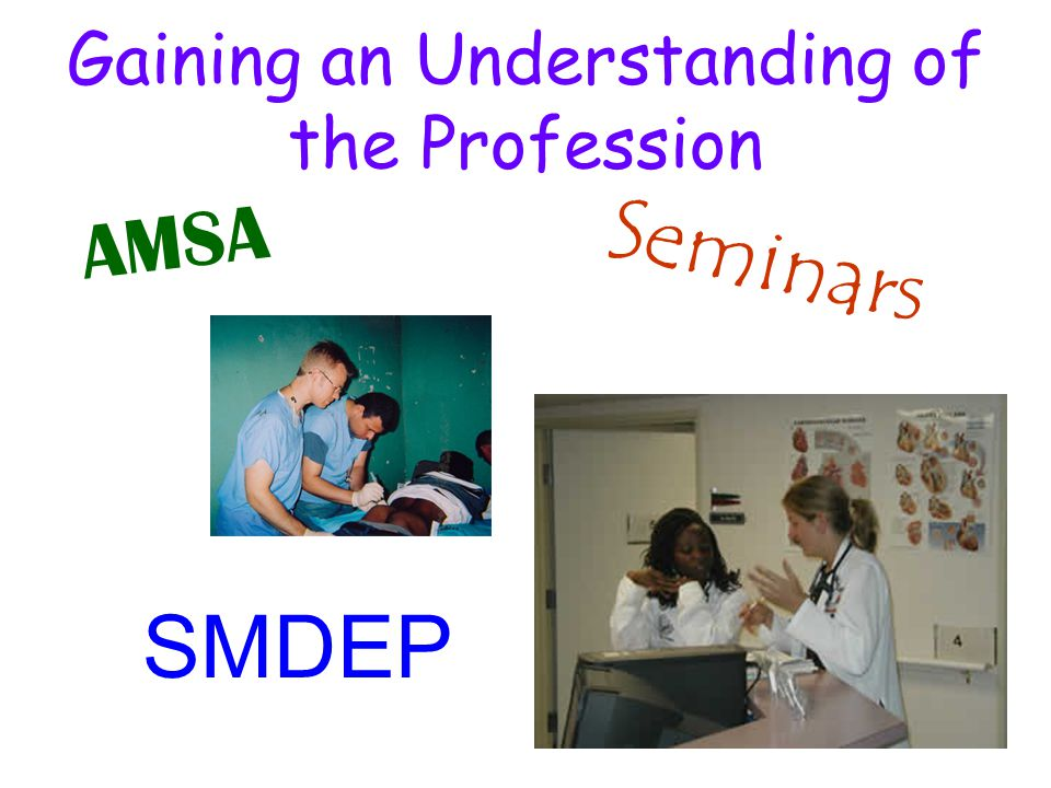 Gaining an Understanding of the Profession AMSA Seminars SMDEP