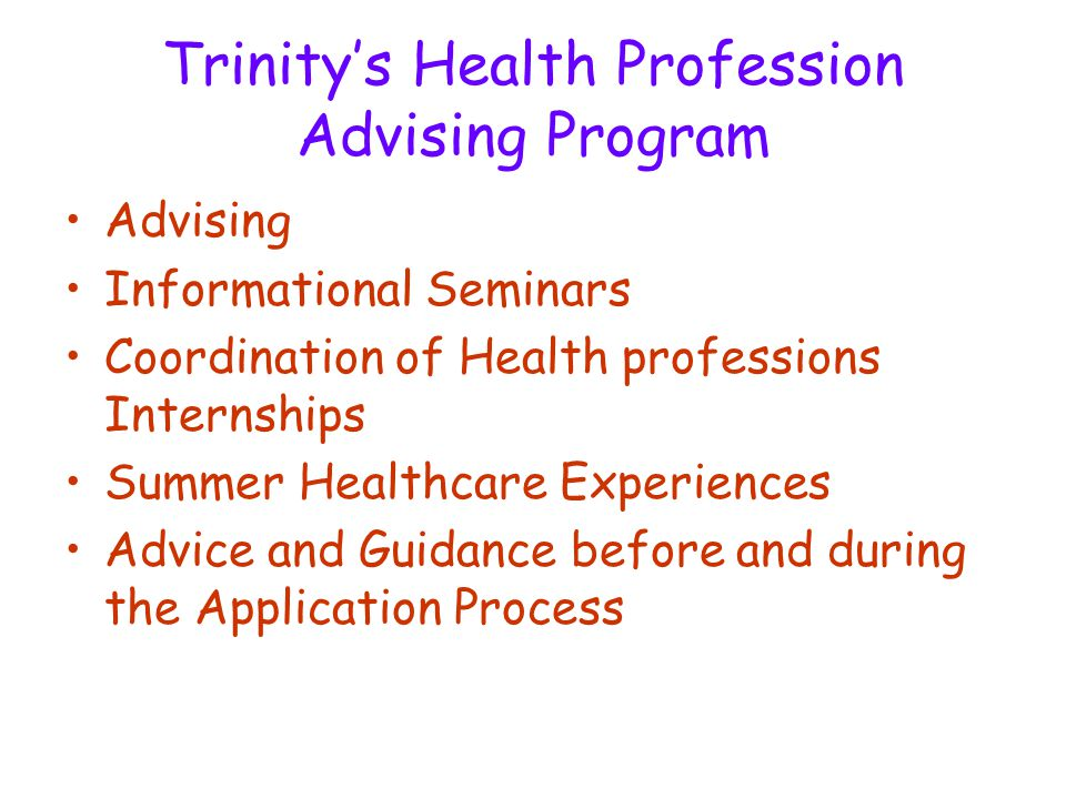 Trinity's Health Profession Advising Program Advising Informational Seminars Coordination of Health professions Internships Summer Healthcare Experien