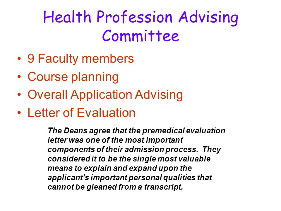 The Deans agree that the premedical evaluation letter was one of the most important components of their admission process. They considered it to be th