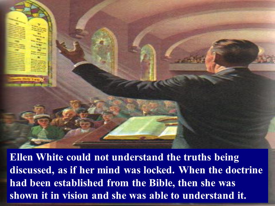 Ellen White could not understand the truths being discussed, as if her mind was locked.