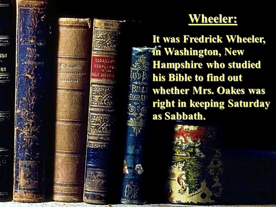 Wheeler: It was Fredrick Wheeler, in Washington, New Hampshire who studied his Bible to find out whether Mrs.