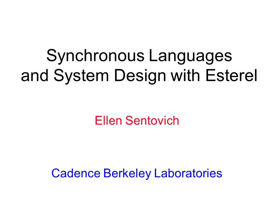 Synchronous Languages and System Design with Esterel Ellen Sentovich Cadence Berkeley Laboratories