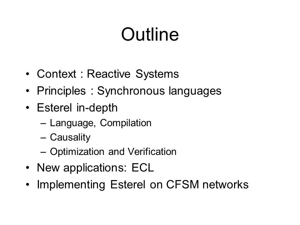 The Esterel Toolset Language + formal semantics Compiler to hardware or software (Esterel v5) Automata (explicit FSM) Boolean circuits (implicit FSM) Proved correct w.r.t.