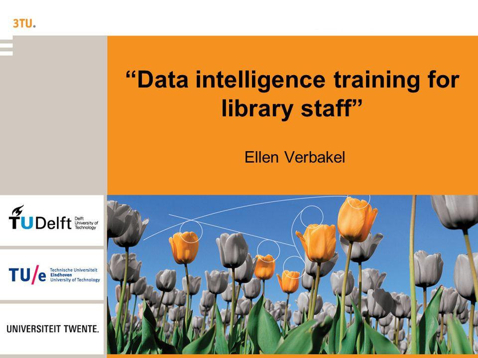 Data intelligence training for library staff Ellen Verbakel