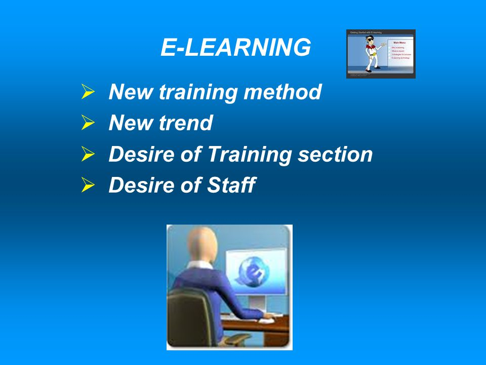 E-LEARNING  New training method  New trend  Desire of Training section  Desire of Staff