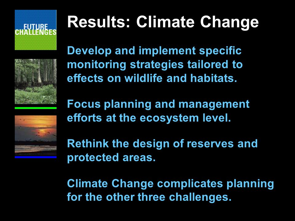 Results: Climate Change Develop and implement specific monitoring strategies tailored to effects on wildlife and habitats.