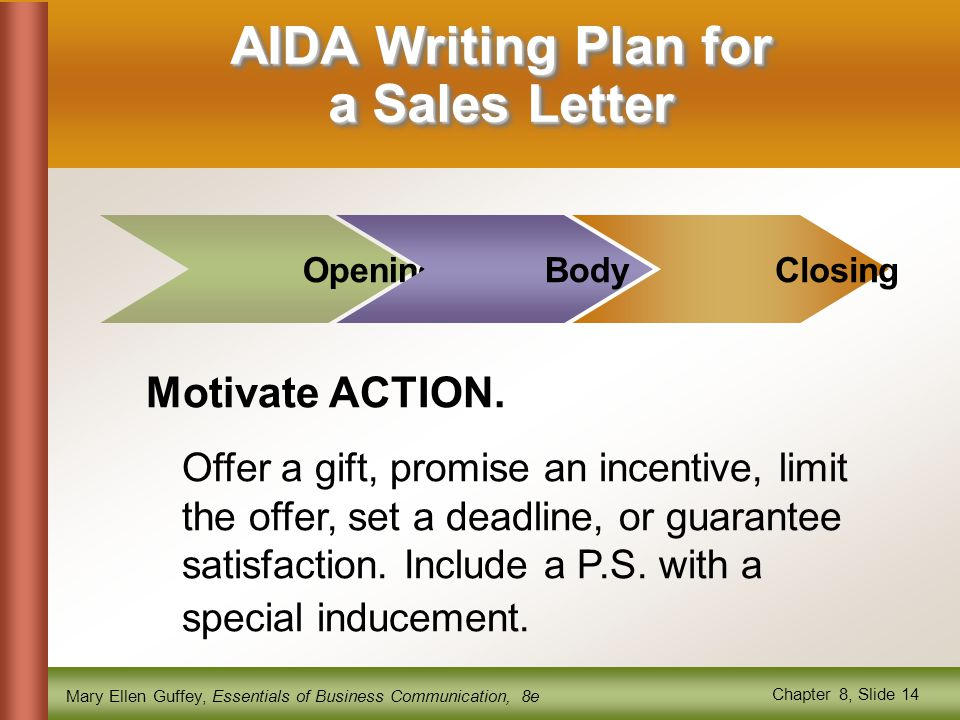 Mary Ellen Guffey, Essentials of Business Communication, 8e Chapter 8, Slide 14 Motivate ACTION. Offer a gift, promise an incentive, limit the offer,