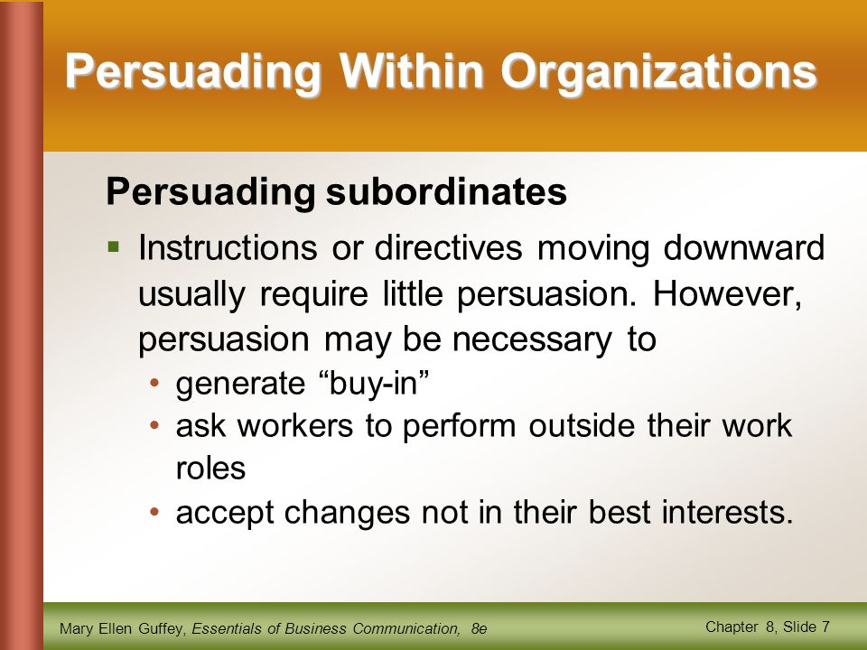 Mary Ellen Guffey, Essentials of Business Communication, 8e Chapter 8, Slide 7 Persuading Within Organizations Persuading subordinates  Instructions