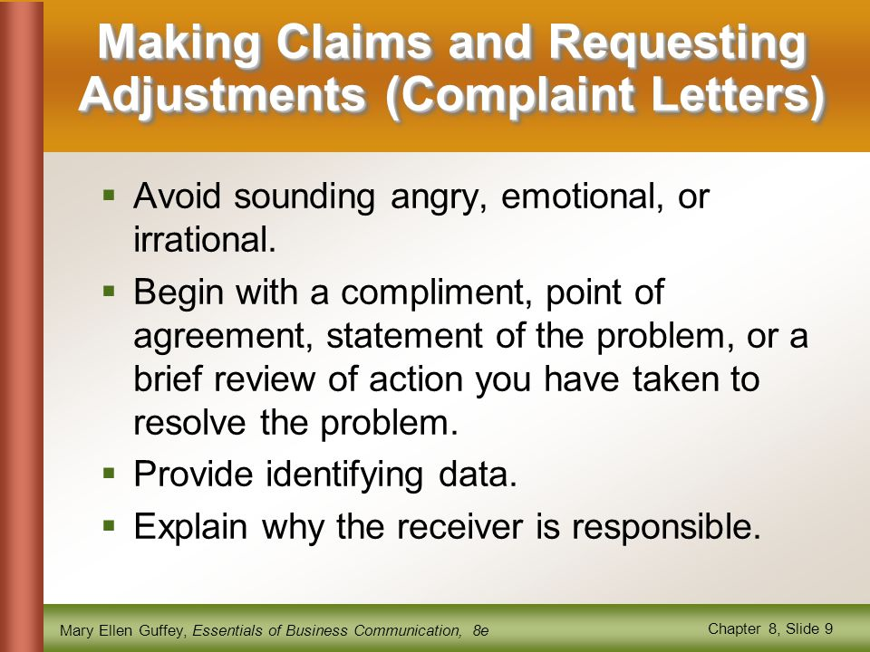Mary Ellen Guffey, Essentials of Business Communication, 8e Chapter 8, Slide 9 Making Claims and Requesting Adjustments (Complaint Letters)  Avoid so