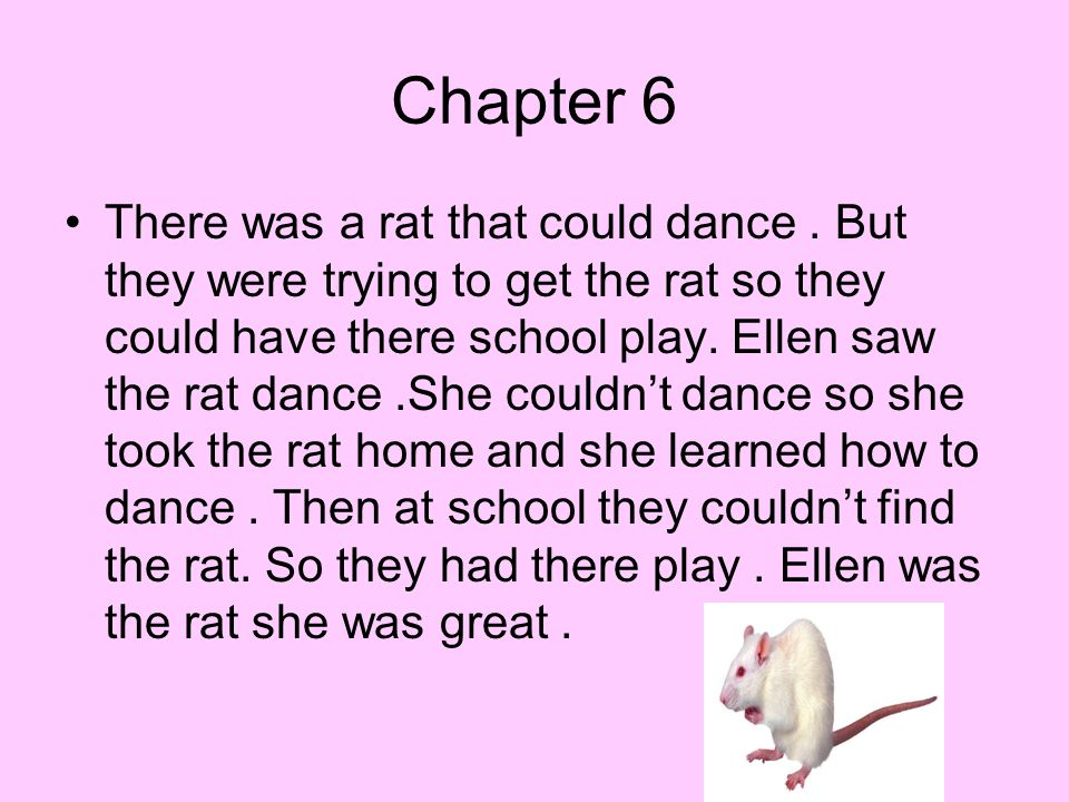 Chapter 6 There was a rat that could dance.